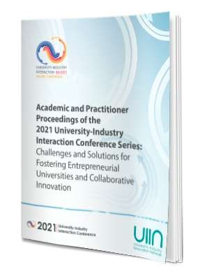 Academic And Practitioner Proceedings Of The 2021 University-Industry Interaction Conference Series
